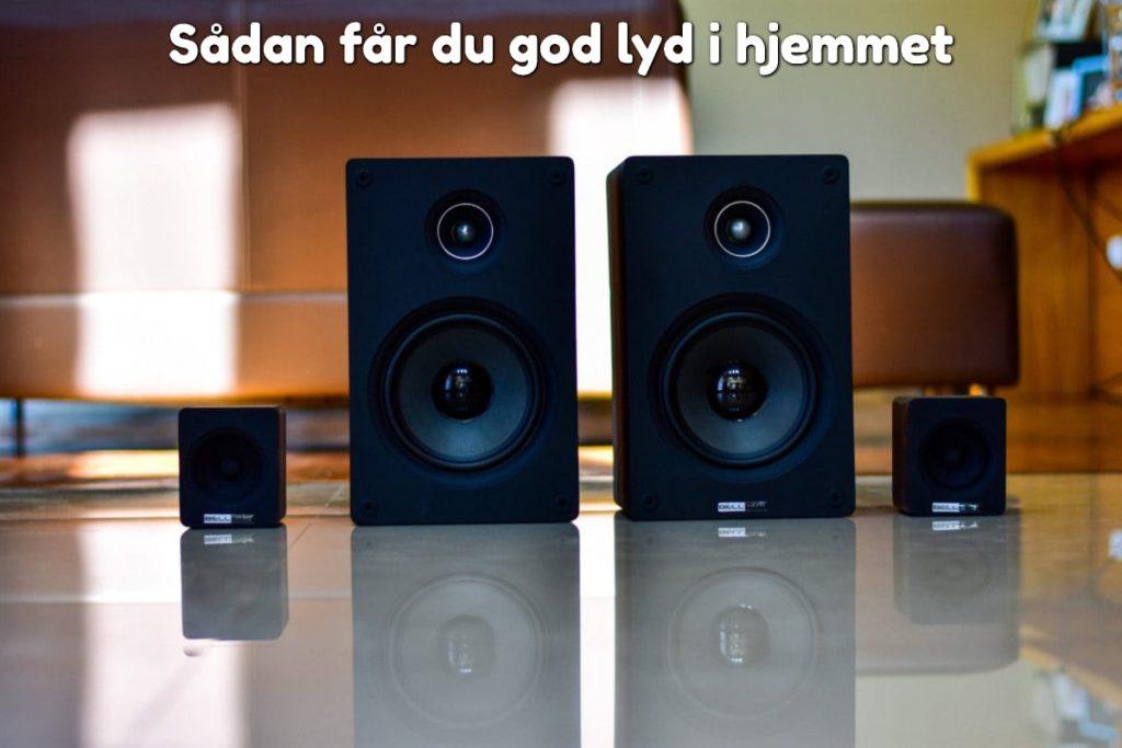 Sådan får du god lyd i hjemmet