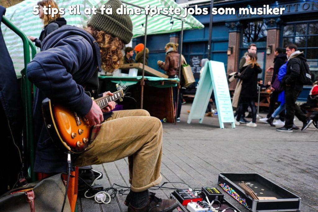 5 tips til at få dine første jobs som musiker